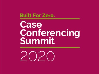 Built for Zero Case Conferencing Summit 2020