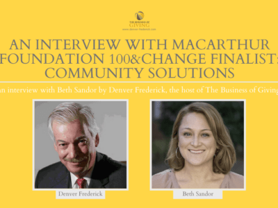 An Interview with MacArthur 100&Change Finalist: Community Solutions, with headshots of Denver Frederick and Beth Sandor.