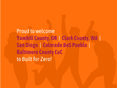 Proud to welcome Yamhill County, OR; Clark County, WA; San Diego; Colorado BoS Pueblo; and Baltimore County CoC to Built for Zero