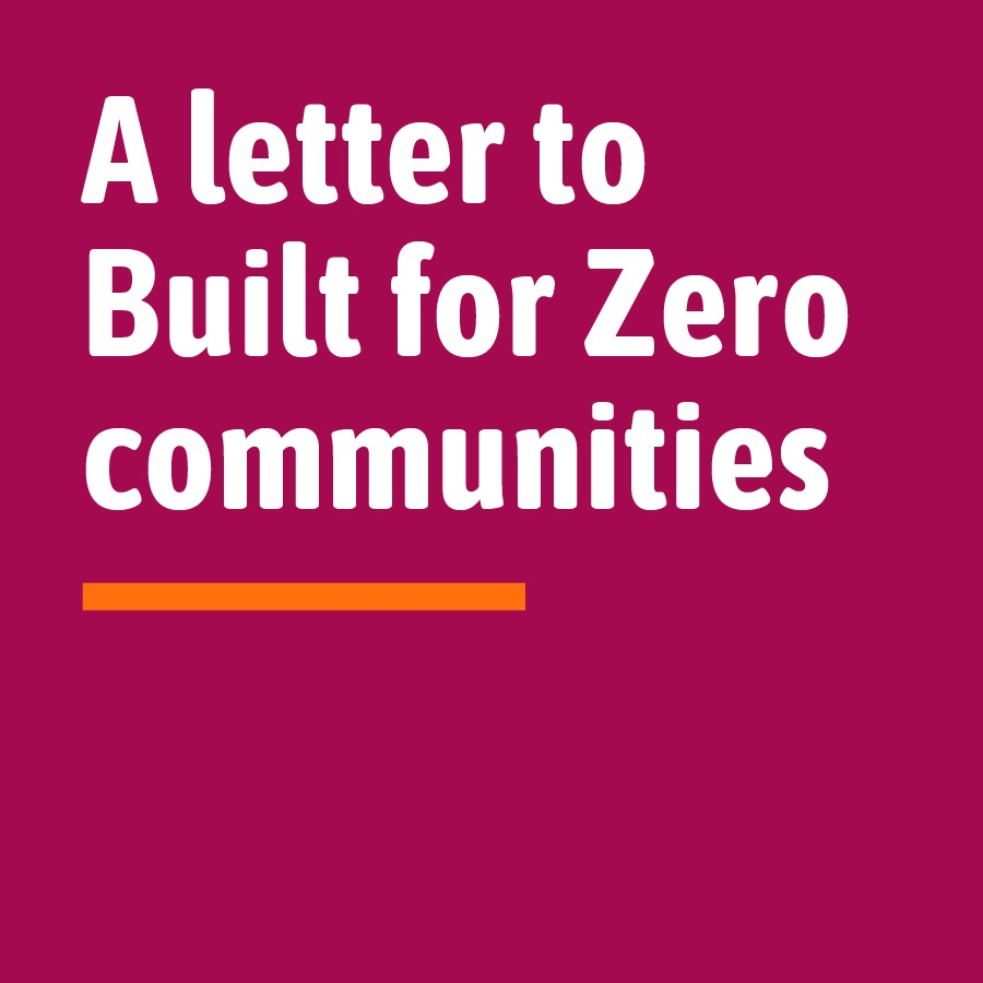 A letter to Built for Zero Communities