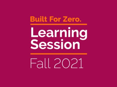 Built for Zero Learning Session Fall 2021